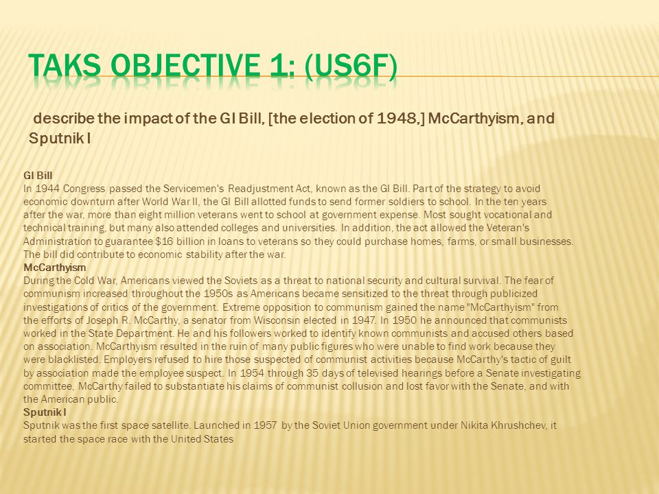 TAKS Objective 1: (US6F) describe the impact of the GI Bill, [the election of 1948,] McCarthyism, and Sputnik I.